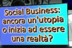 Il social business è un'utopia o già una realtà?