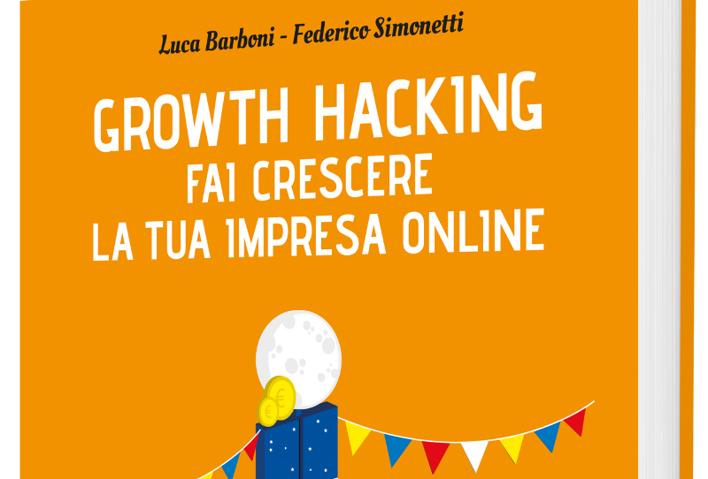 "Esce il libro ""Growth Hacking fai crescere la tua impresa online"" - Data Manager Online"