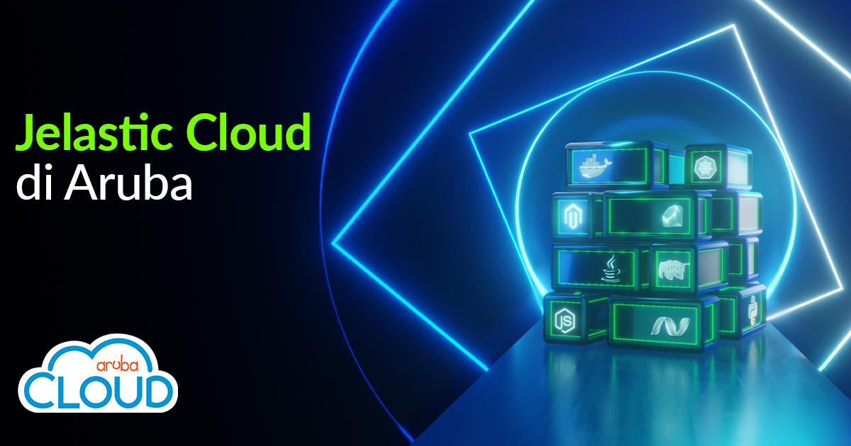 Il Cloud di Aruba si potenzia combinando i vantaggi del Platform as a Service e del Container as a Service: arriva Jelastic Cloud