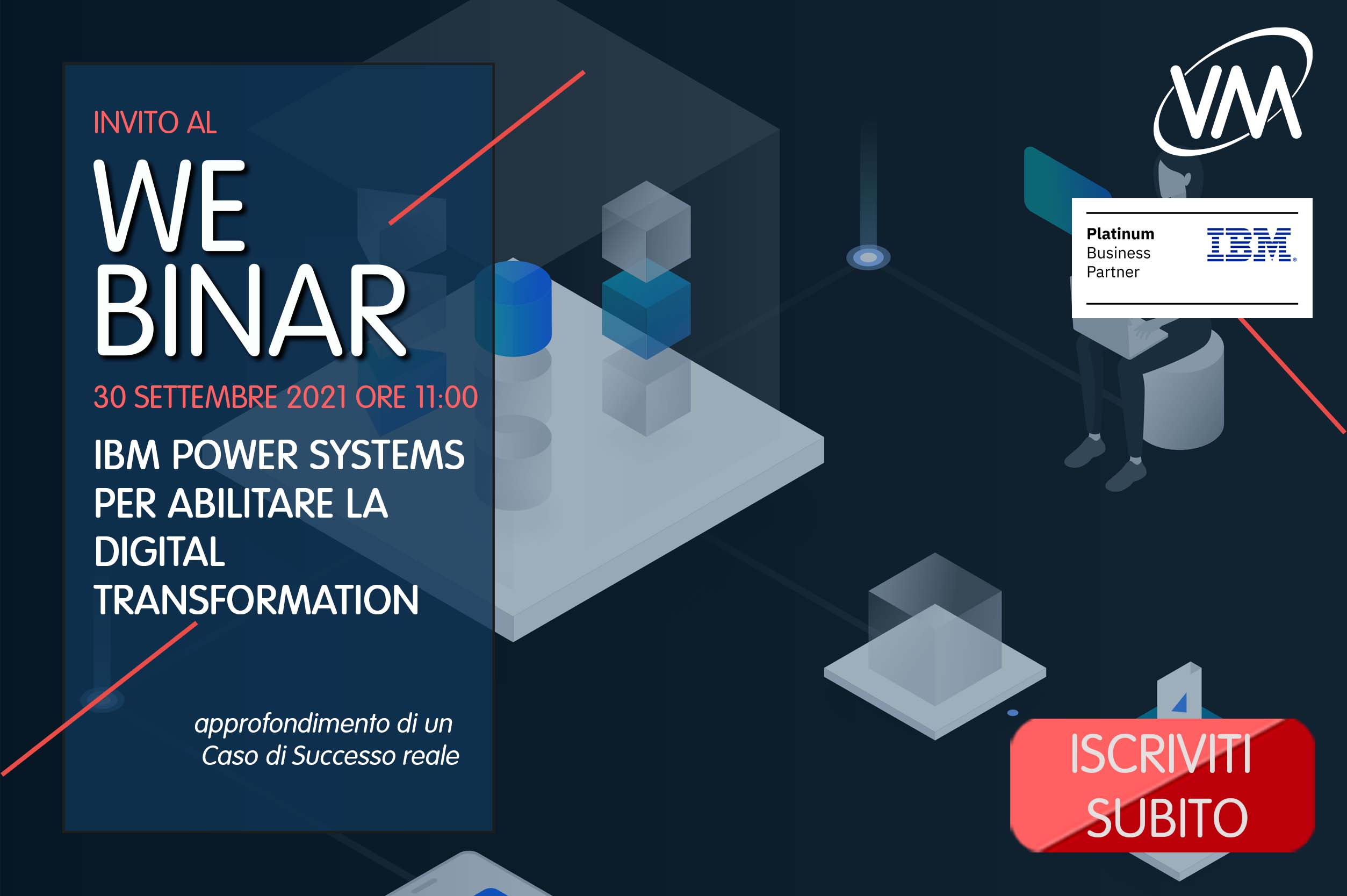 Webinar VM SISTEMI: IBM Power Systems gioca un ruolo chiave nell'abilitare la Digital Transformation